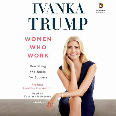 Women Who Work: Rewriting the Rules for Success Audiobook, by Ivanka Trump