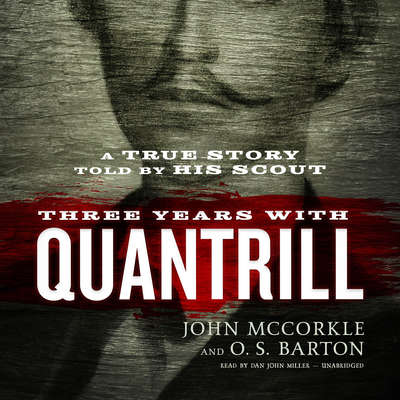 Three Years with Quantrill: A True Story Told by His Scout Audiobook, by John McCorkle