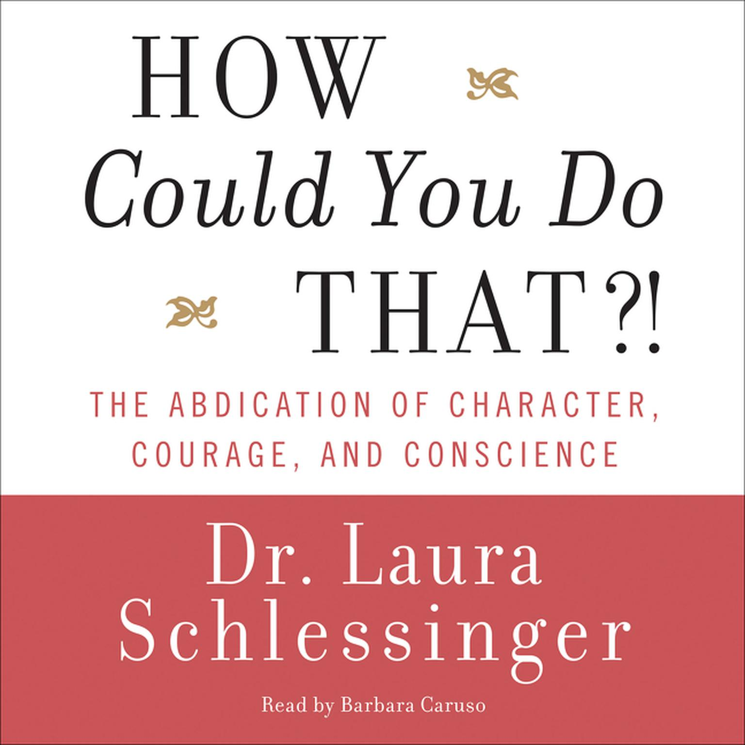 Printable How Could You Do That?!: Abdication of Character, Courage, and Conscience Audiobook Cover Art