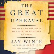 The Great Upheaval: America and the Birth of the Modern World, 1788-1800 Audiobook, by Jay Winik