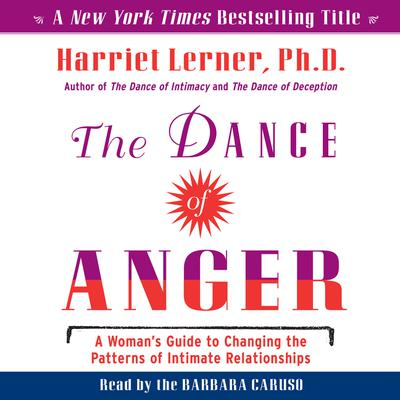 The Dance of Anger: A Woman's Guide to Changing the Pattersn of Intimate Relationships Audiobook, by