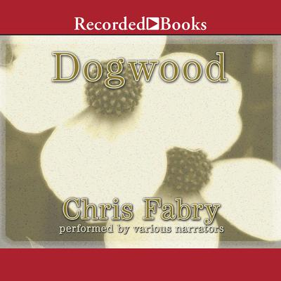 Dogwood Audiobook, by Chris Fabry