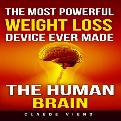 The Most Powerful Weight Loss Device Ever Made: The Human Brain Audiobook, by Claude Viens