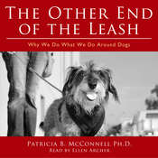 The Other End of the Leash: Why We Do What We Do Around Dogs: Why We Do What We Do around Dogs Audiobook, by Patricia B. McConnell