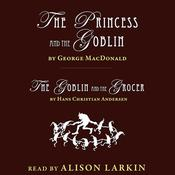 The Princess and the Goblin and The Goblin and the Grocer Audiobook, by George MacDonald, Hans Christian Andersen