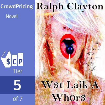 W3t laik a Wh0r3: A Novel Audiobook, by Ralph Clayton