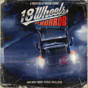 18 Wheels of Horror: A Trailer Full of Trucking Terrors Audiobook, by various authors