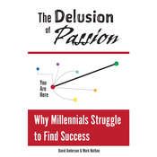 The Delusion of Passion: Why Millennials Struggle to Find Success Audiobook, by David Anderson & Mark Nathan