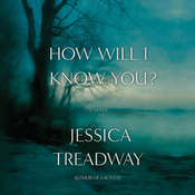 How Will I Know You?: A Novel Audiobook, by Jessica Treadway