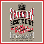The Engine 2 Seven-Day Rescue Diet: Eat Plants, Lose Weight, Save Your Health, by Rip Esselstyn