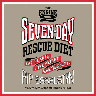 The Engine 2 Seven-Day Rescue Diet: Eat Plants, Lose Weight, Save Your Health Audiobook, by Rip Esselstyn