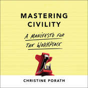 Mastering Civility: A Manifesto for the Workplace Audiobook, by Christine Porath