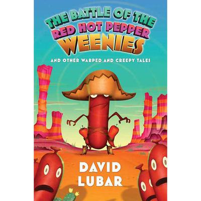 The Battle of the Red Hot Pepper Weenies: And Other Warped and Creepy Tales Audiobook, by David Lubar