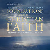 Foundations of the Christian Faith, Revised in One Volume: A Comprehensive & Readable Theology Audiobook, by James Montgomery Boice, Jim Denison