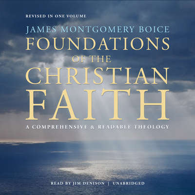 Foundations of the Christian Faith, Revised in One Volume: A Comprehensive & Readable Theology Audiobook, by James Montgomery Boice