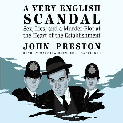A Very English Scandal: Sex, Lies, and a Murder Plot at the Heart of the Establishment Audiobook, by John Preston
