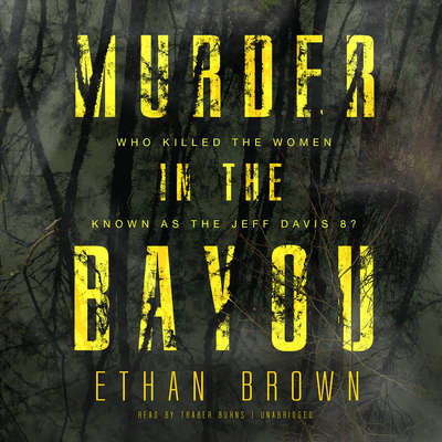 Murder in the Bayou: Who Killed the Women Known as the Jeff Davis 8? Audiobook, by Ethan Brown