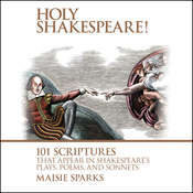 Holy Shakespeare!: 101 Scriptures That Appear in Shakespeares Plays, Poems, and Sonnets Audiobook, by Maisie Sparks