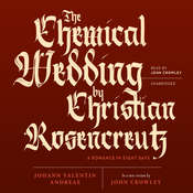 The Chemical Wedding by Christian Rosencreutz: A Romance in Eight Days, by Johann Valentin Andreae, John Crowley