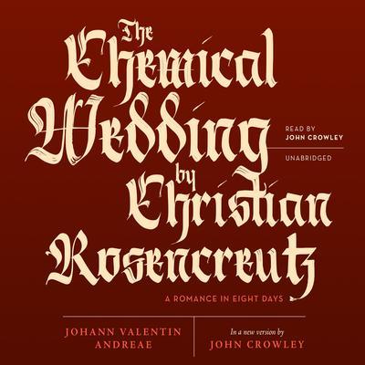 The Chemical Wedding by Christian Rosencreutz: A Romance in Eight Days Audiobook, by Johann Valentin Andreae