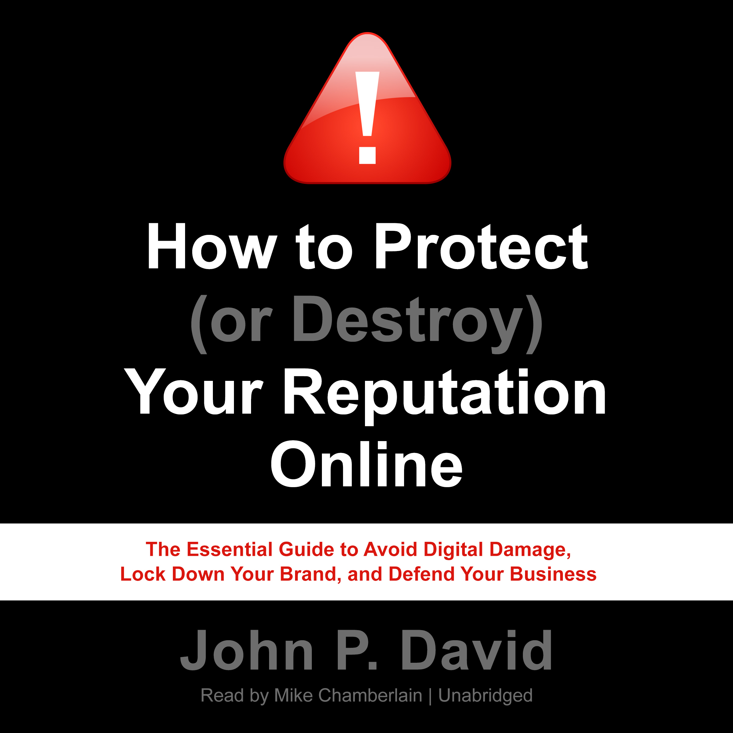 Printable How to Protect (or Destroy) Your Reputation Online: The Essential Guide to Avoid Digital Damage, Lock Down Your Brand, and Defend Your Business Audiobook Cover Art
