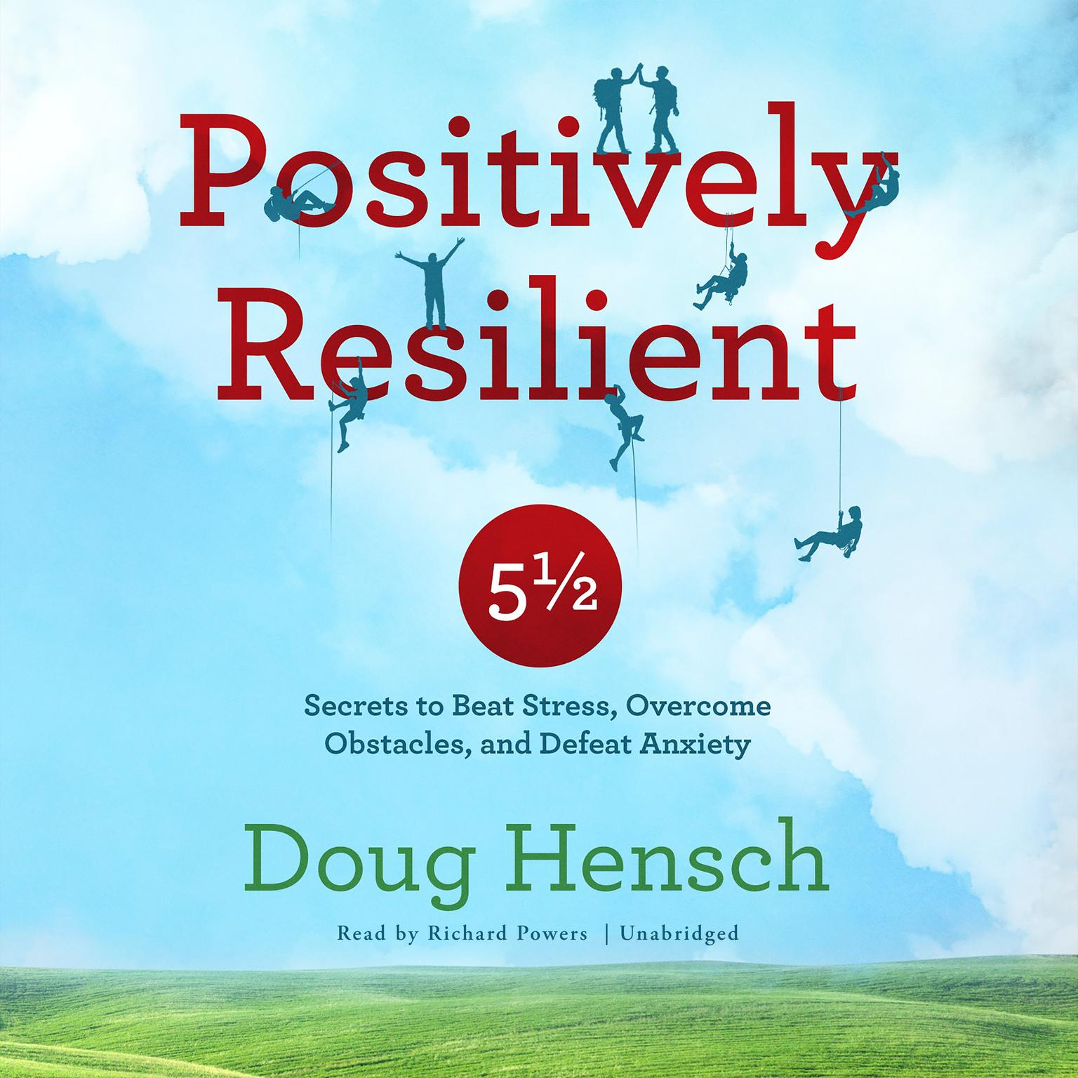Printable Positively Resilient: 5½ Secrets to Beat Stress, Overcome Obstacles, and Defeat Anxiety Audiobook Cover Art