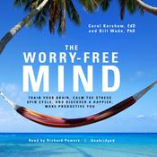 The Worry-Free Mind: Train Your Brain, Calm the Stress Spin Cycle, and Discover a Happier, More Productive You Audiobook, by Carol Kershaw, Bill Wade
