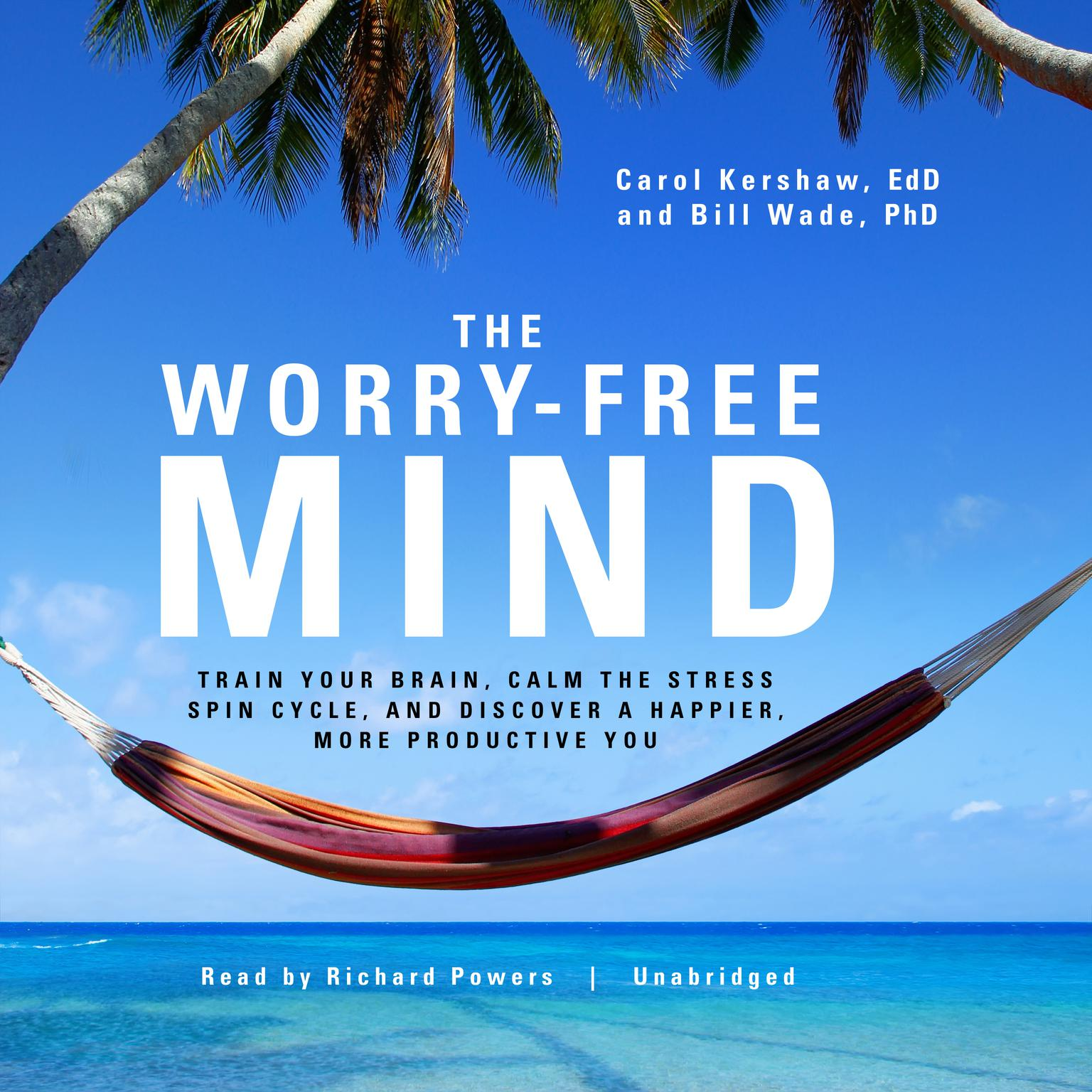 Printable The Worry-Free Mind: Train Your Brain, Calm the Stress Spin Cycle, and Discover a Happier, More Productive You Audiobook Cover Art