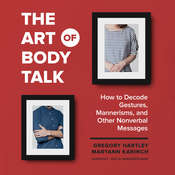 The Art of Body Talk: How to Decode Gestures, Mannerisms, and Other Nonverbal Messages Audiobook, by Gregory Hartley