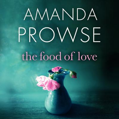 The Food of Love Audiobook, by Amanda Prowse