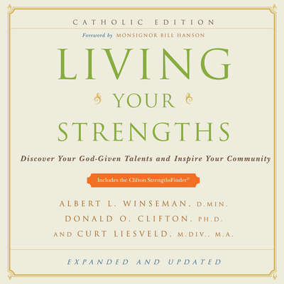 Living Your Strengths Catholic Edition: Discover Your God-Given Talents and Inspire Your Community Audiobook, by Donald O. Clifton