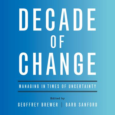 Decade of Change: Managing in Times of Uncertainty Audiobook, by Geoffrey  Brewer