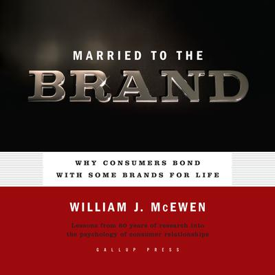 Married to the Brand: Why Consumers Bond With Some Brands for Life Audiobook, by William J. McEwen