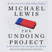 The Undoing Project: A Friendship that Changed Our Minds, by Michael Lewis