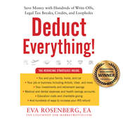 Deduct Everything!: Save Money with Hundreds of Legal Tax Breaks, Credits, Write-Offs, and Loopholes, by Eva Rosenberg