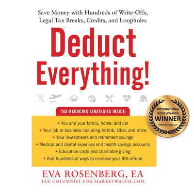 Deduct Everything!: Save Money with Hundreds of Legal Tax Breaks, Credits, Write-Offs, and Loopholes Audiobook, by Eva Rosenberg