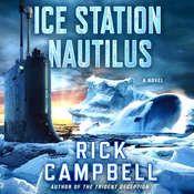 Ice Station Nautilus: A Novel, by Rick Campbell