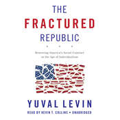 The Fractured Republic: Renewing America's Social Contract in the Age of Individualism, by Yuval Levin