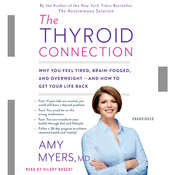 The Thyroid Connection: Why You Feel Tired, Brain-Fogged, and Overweight -- and How to Get Your Life Back, by Amy Myers