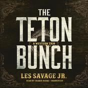 The Teton Bunch: A Western Trio Audiobook, by Les Savage
