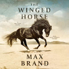 The Winged Horse: A Western Story Audiobook, by Max Brand