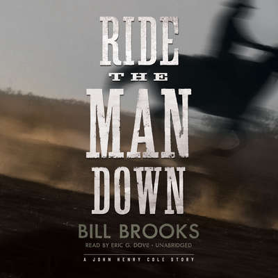 Ride the Man Down: A John Henry Cole Story Audiobook, by Bill Brooks