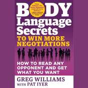 Body Language Secrets to Win More Negotiations: How to Read Any Opponent and Get What You Want, by Greg Williams