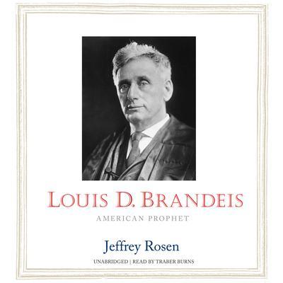 Louis D. Brandeis: American Prophet Audiobook, by Jeffrey Rosen