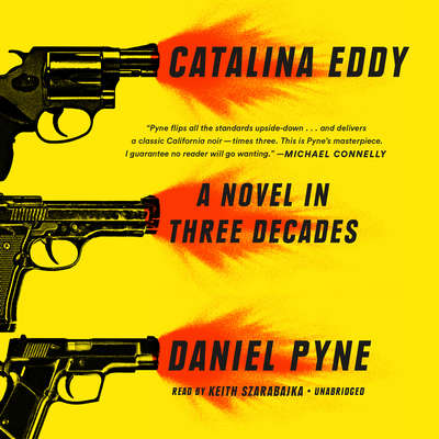 Catalina Eddy: A Novel in Three Decades Audiobook, by Daniel Pyne