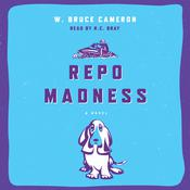 Repo Madness: A Novel Audiobook, by W. Bruce Cameron, Cameron W. Bruce
