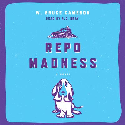 Repo Madness: A Novel Audiobook, by W. Bruce Cameron