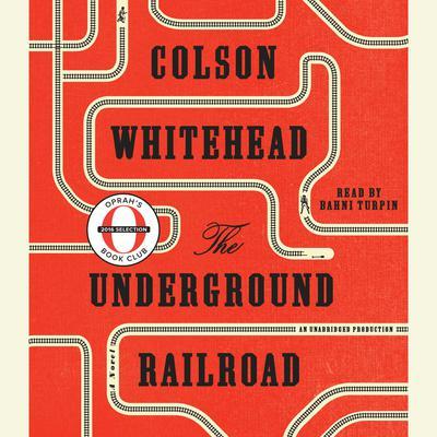The Underground Railroad (Oprahs Book Club): A Novel Audiobook, by Colson Whitehead