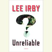 Unreliable: A Novel Audiobook, by Lee Irby