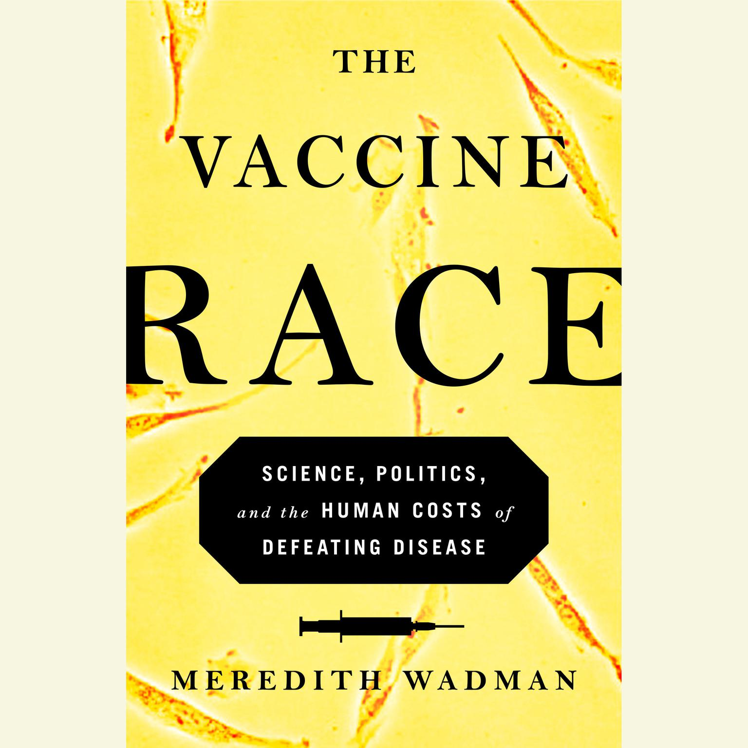 Printable The Vaccine Race: Science, Politics, and the Human Costs of Defeating Disease Audiobook Cover Art